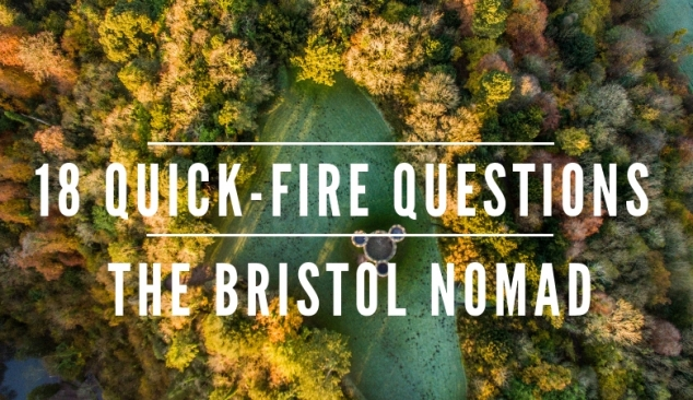 18 Quick-Fire Questions with The Bristol Nomad